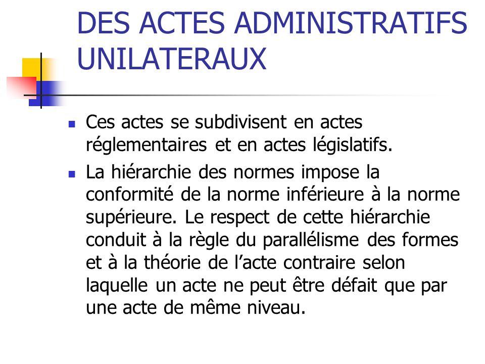 DES ACTES ADMINISTRATIFS UNILATERAUX Ces actes se subdivisent en actes réglementaires et en actes législatifs. La hiérarchie des normes impose la conf