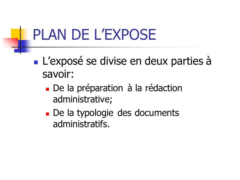 PLAN DE LEXPOSE Lexposé se divise en deux parties à savoir: De la préparation à la rédaction administrative; De la typologie des documents administrat