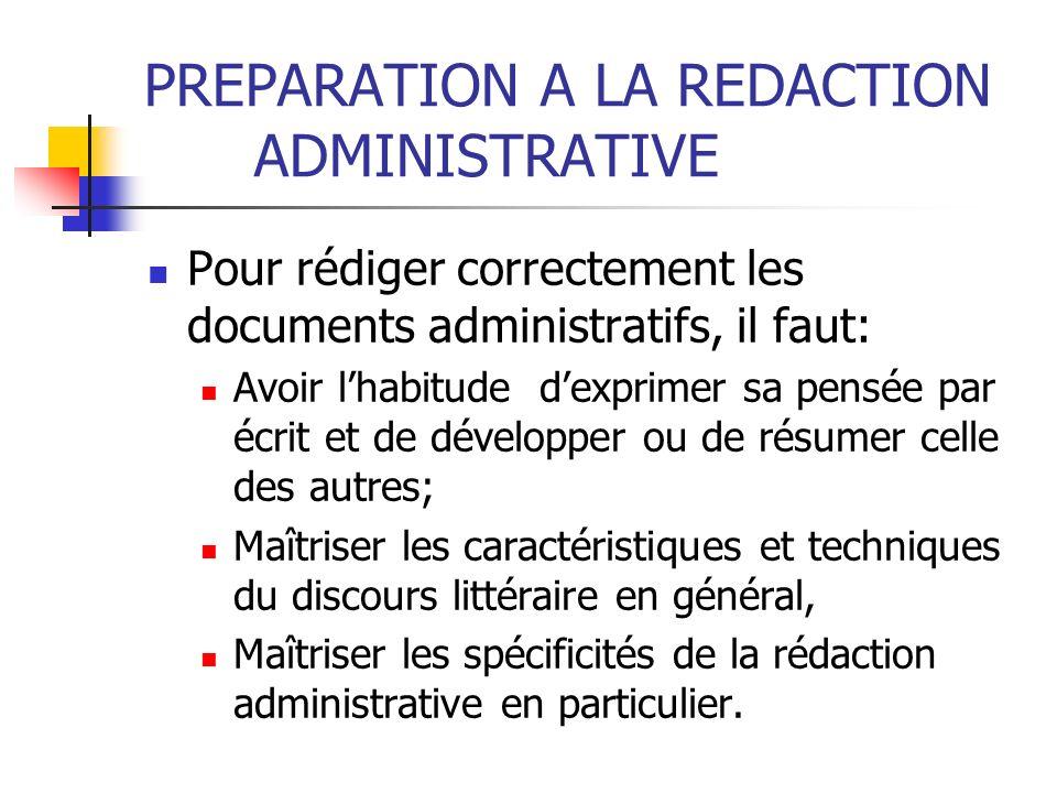 PREPARATION A LA REDACTION ADMINISTRATIVE Pour rédiger correctement les documents administratifs, il faut: Avoir lhabitude dexprimer sa pensée par écr