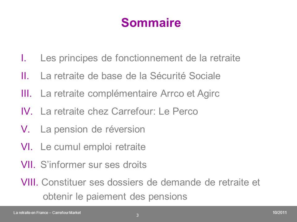 v 3 10/2011 La retraite en France – Carrefour Market Sommaire I. Les principes de fonctionnement de la retraite II. La retraite de base de la Sécurité