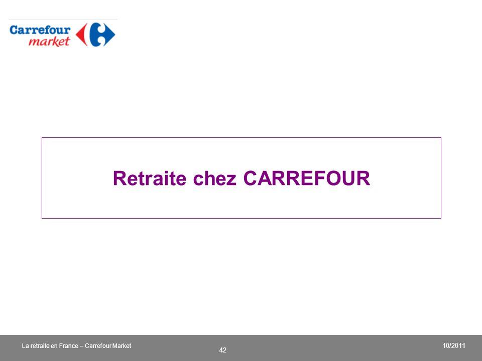 v 42 10/2011 La retraite en France – Carrefour Market Retraite chez CARREFOUR