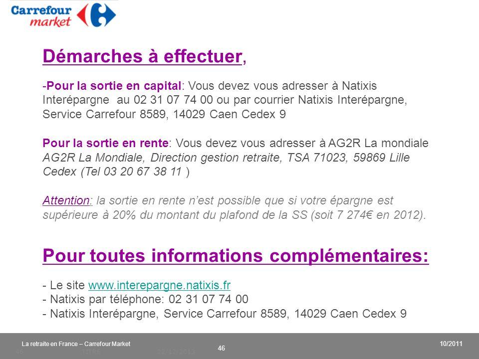 v 46 10/2011 La retraite en France – Carrefour Market 22/12/2013TITRE46 Démarches à effectuer, -Pour la sortie en capital: Vous devez vous adresser à