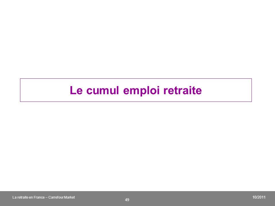 v 49 10/2011 La retraite en France – Carrefour Market Le cumul emploi retraite