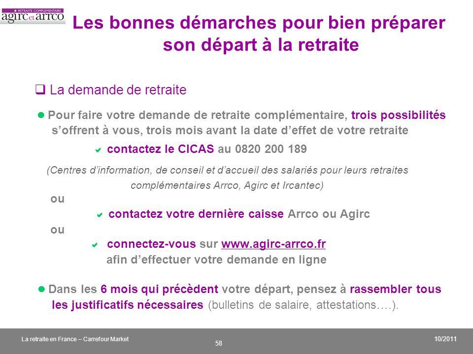 v 58 10/2011 La retraite en France – Carrefour Market La demande de retraite Pour faire votre demande de retraite complémentaire, trois possibilités s