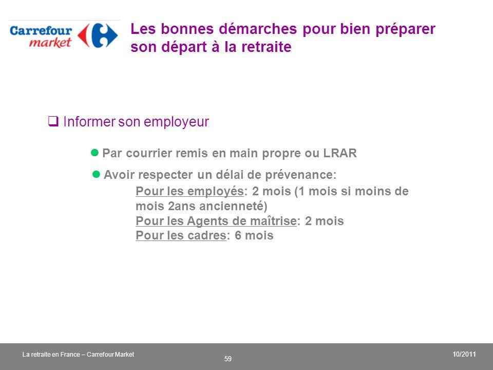 v 59 10/2011 La retraite en France – Carrefour Market Les bonnes démarches pour bien préparer son départ à la retraite Informer son employeur Par cour