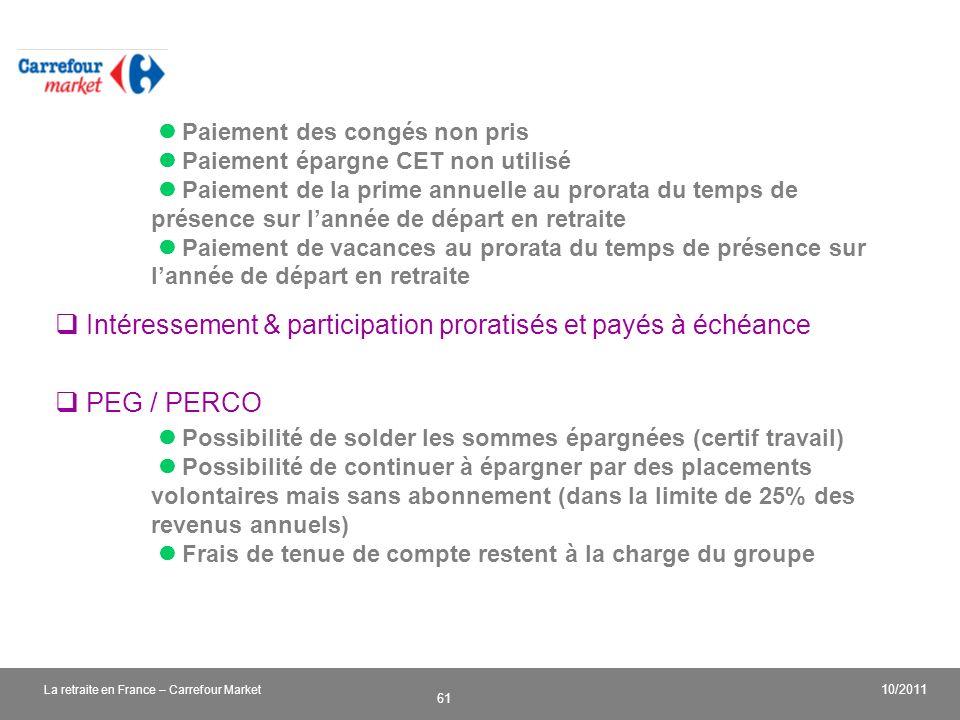 v 61 10/2011 La retraite en France – Carrefour Market Paiement des congés non pris Paiement épargne CET non utilisé Paiement de la prime annuelle au p