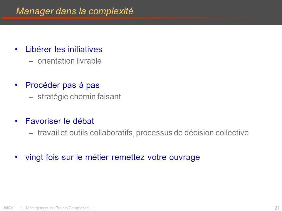 21 UniGe ::: | Management de Projets Complexes | ::: Manager dans la complexité Libérer les initiatives –orientation livrable Procéder pas à pas –stra