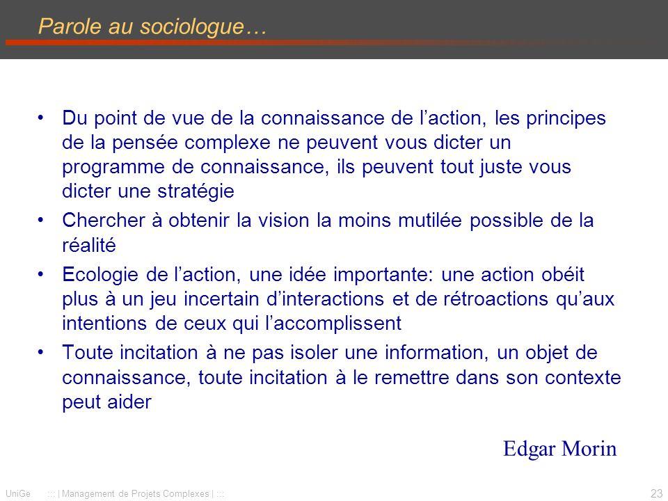 23 UniGe ::: | Management de Projets Complexes | ::: Parole au sociologue… Du point de vue de la connaissance de laction, les principes de la pensée c