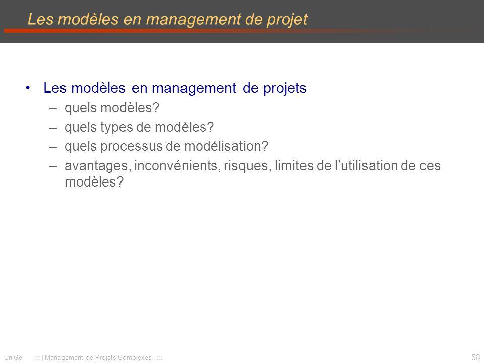 58 UniGe ::: | Management de Projets Complexes | ::: Les modèles en management de projet Les modèles en management de projets –quels modèles? –quels t