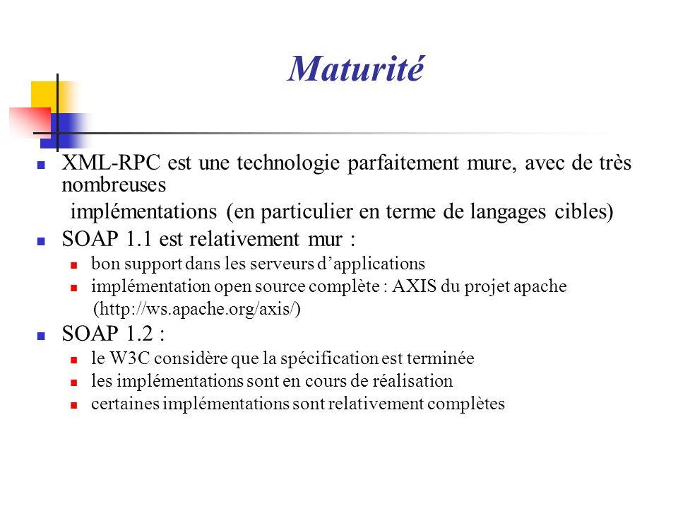 Maturité XML-RPC est une technologie parfaitement mure, avec de très nombreuses implémentations (en particulier en terme de langages cibles) SOAP 1.1