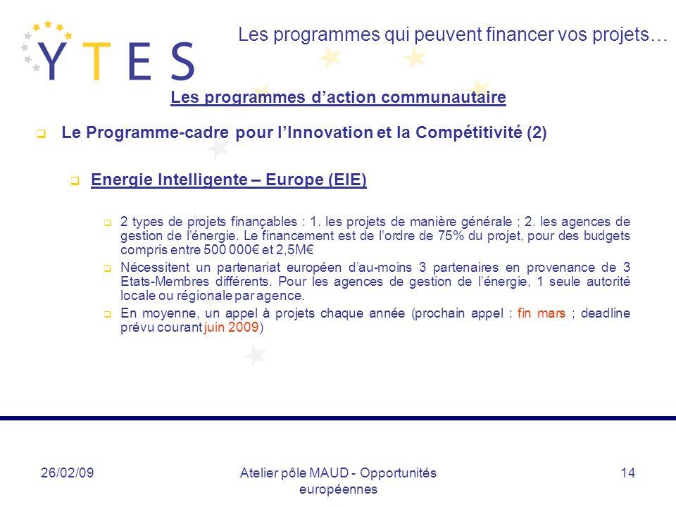 26/02/09Atelier pôle MAUD - Opportunités européennes 14 Les programmes qui peuvent financer vos projets… Les programmes daction communautaire Le Progr
