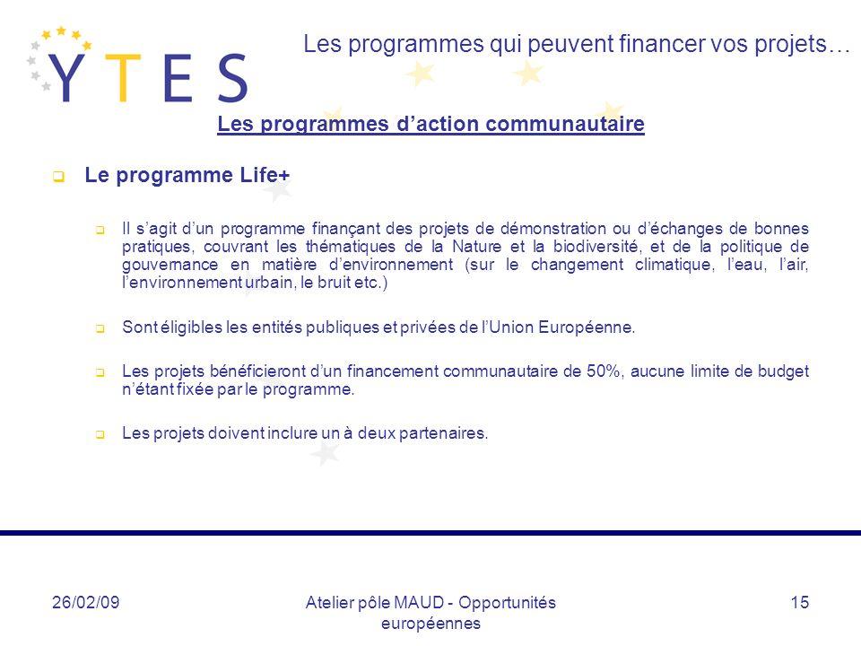 26/02/09Atelier pôle MAUD - Opportunités européennes 15 Les programmes qui peuvent financer vos projets… Les programmes daction communautaire Le progr