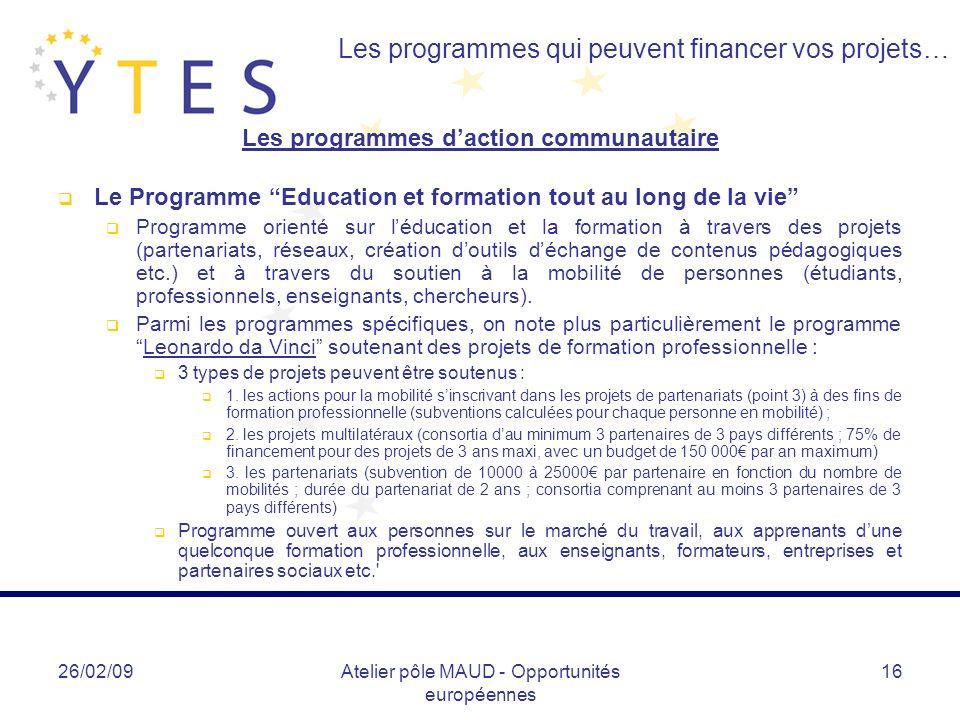 26/02/09Atelier pôle MAUD - Opportunités européennes 16 Les programmes qui peuvent financer vos projets… Les programmes daction communautaire Le Progr