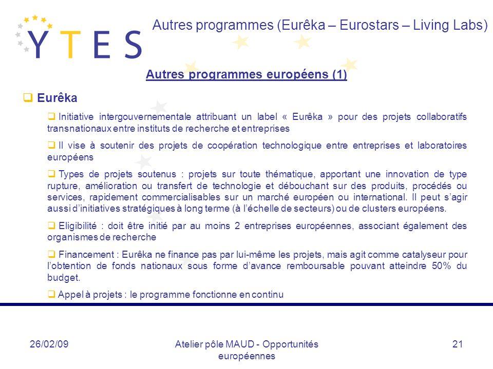 26/02/09Atelier pôle MAUD - Opportunités européennes 21 Autres programmes européens (1) Autres programmes (Eurêka – Eurostars – Living Labs) Eurêka In