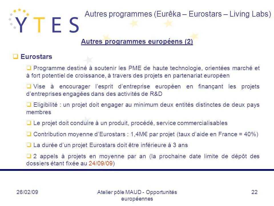 26/02/09Atelier pôle MAUD - Opportunités européennes 22 Autres programmes européens (2) Autres programmes (Eurêka – Eurostars – Living Labs) Eurostars