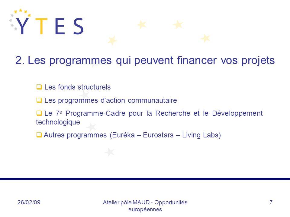 26/02/09Atelier pôle MAUD - Opportunités européennes 8 Les programmes qui peuvent financer vos projets… Les fonds structurels (1) Le fonds européen de développement régional (FEDER) Soutient des projets en région : ne nécessite pas de partenariat.