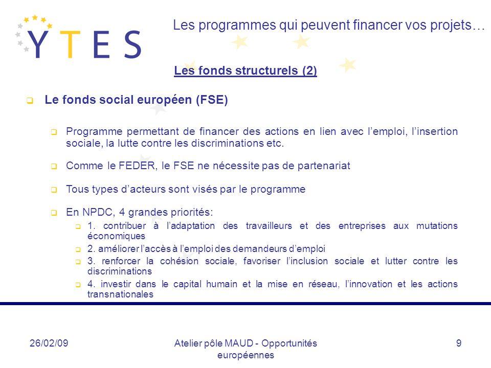 26/02/09Atelier pôle MAUD - Opportunités européennes 9 Les programmes qui peuvent financer vos projets… Les fonds structurels (2) Le fonds social euro