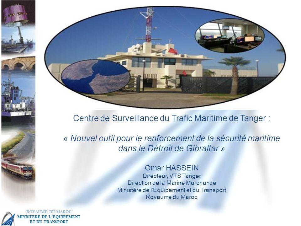MSC 86 IMO Head Quarter – London, 27 May – 5 June Centre de Surveillance du Trafic Maritime de Tanger : « Nouvel outil pour le renforcement de la sécurité maritime dans le Détroit de Gibraltar » Omar HASSEIN Directeur, VTS Tanger Direction de la Marine Marchande Ministère de lEquipement et du Transport Royaume du Maroc
