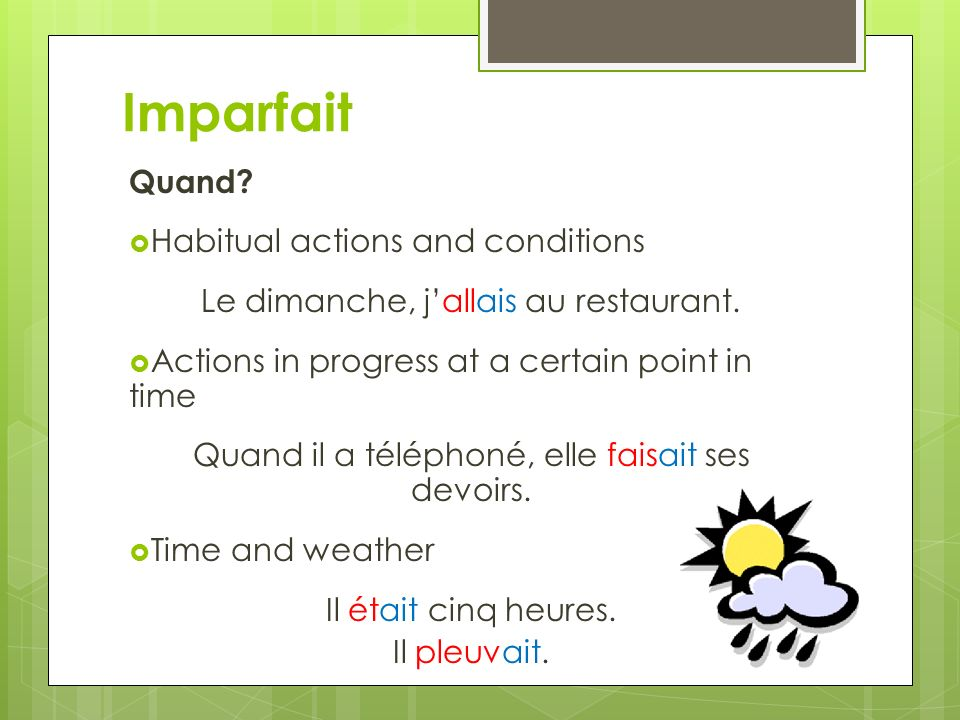Imparfait Outward appearance; physical, mental, or emotional state Vous étiez malade.