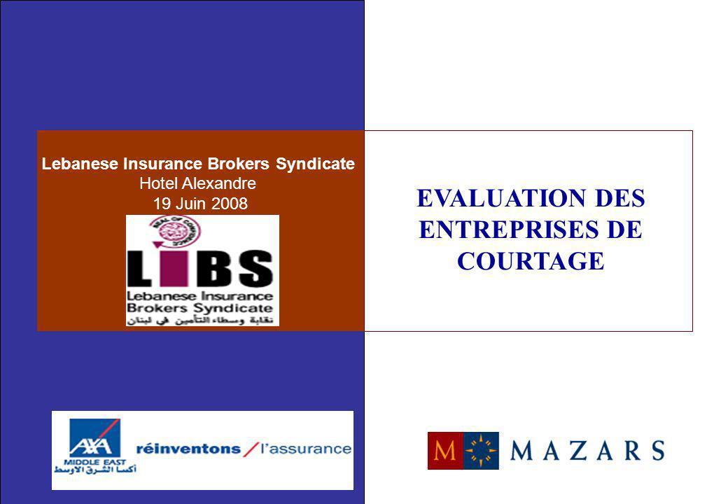 Lebanese Insurance Brokers Syndicate Hotel Alexandre 19 Juin 2008 EVALUATION DES ENTREPRISES DE COURTAGE
