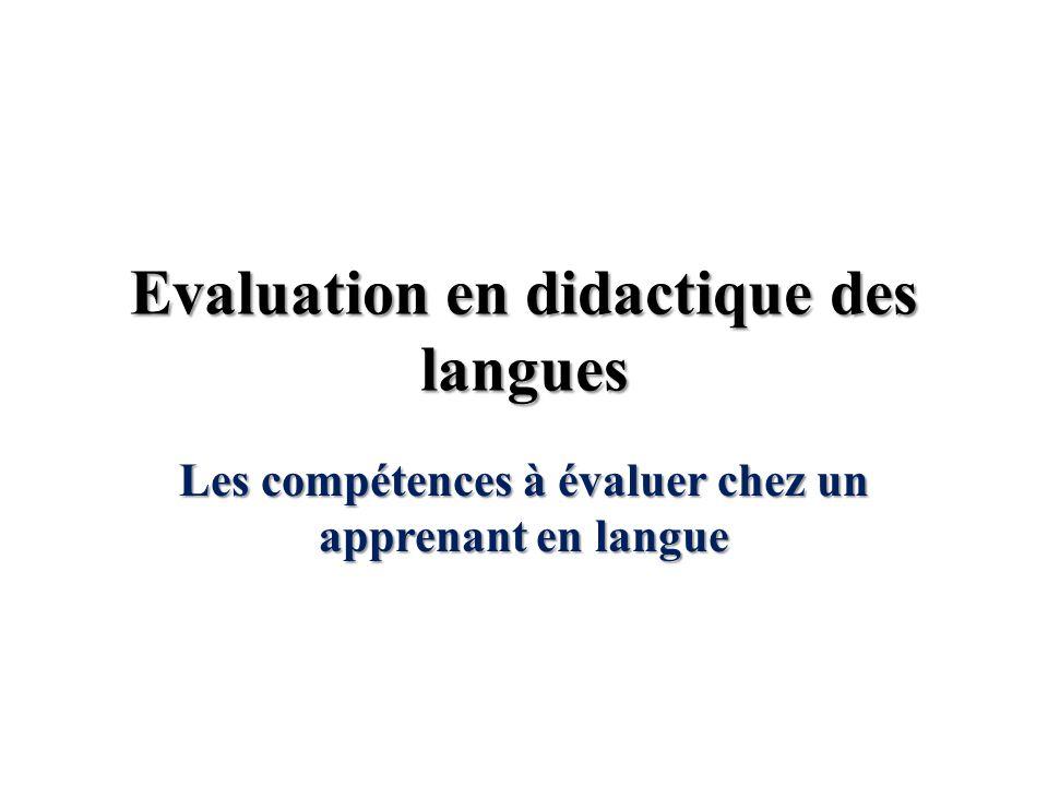 Evaluation en didactique des langues Les compétences à évaluer chez un apprenant en langue