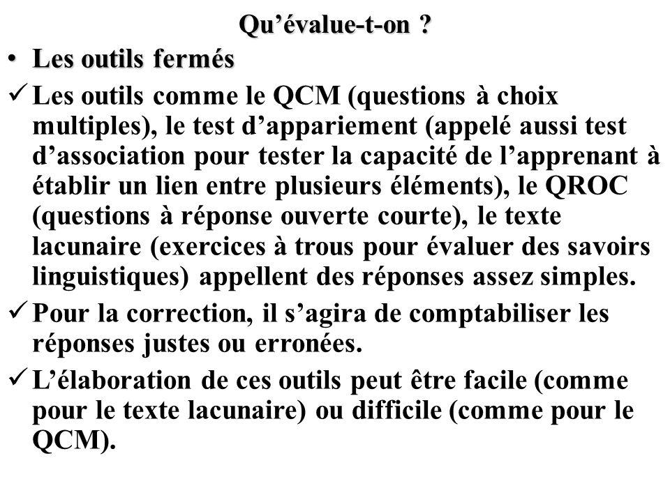 Quévalue-t-on ? Les outils fermés Les outils fermés Les outils comme le QCM (questions à choix multiples), le test dappariement (appelé aussi test das