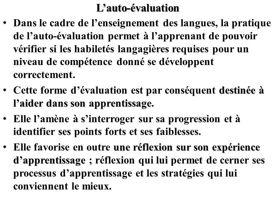 Lauto-évaluation Dans le cadre de lenseignement des langues, la pratique de lauto-évaluation permet à lapprenant de pouvoir vérifier si les habiletés