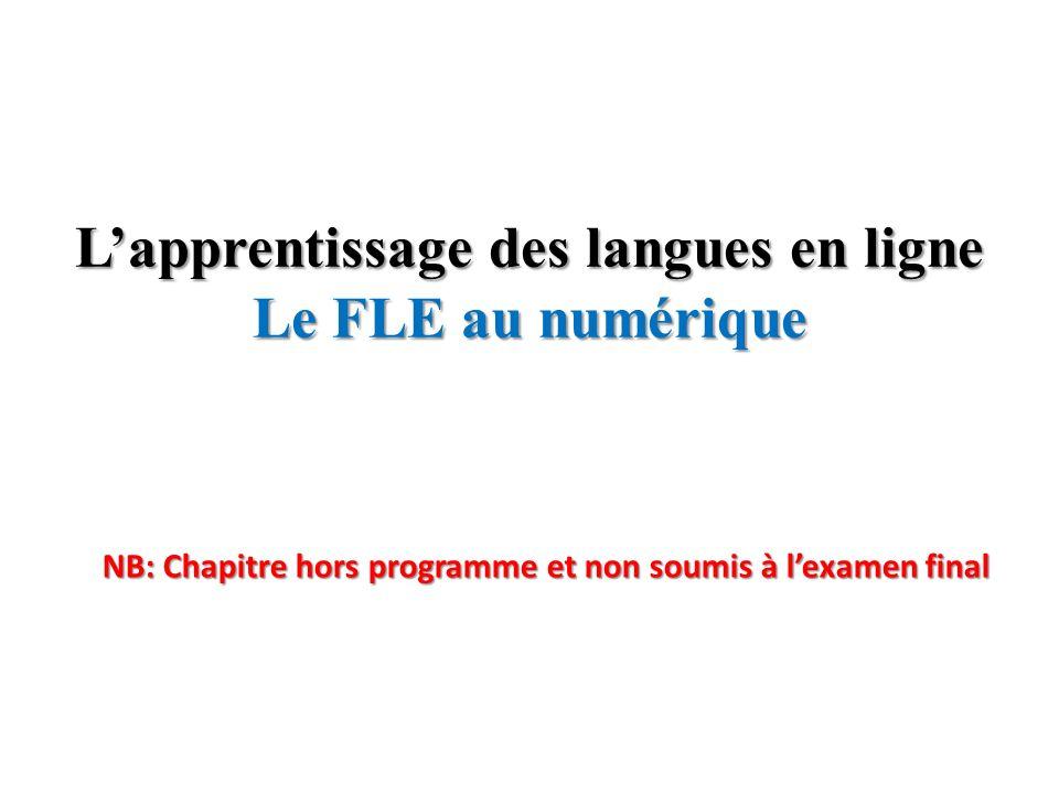 Lapprentissage des langues en ligne Le FLE au numérique NB: Chapitre hors programme et non soumis à lexamen final