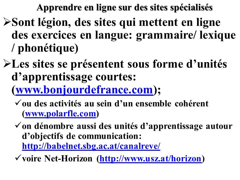 Apprendre en ligne sur des sites spécialisés Sont légion, des sites qui mettent en ligne des exercices en langue: grammaire/ lexique / phonétique) Les