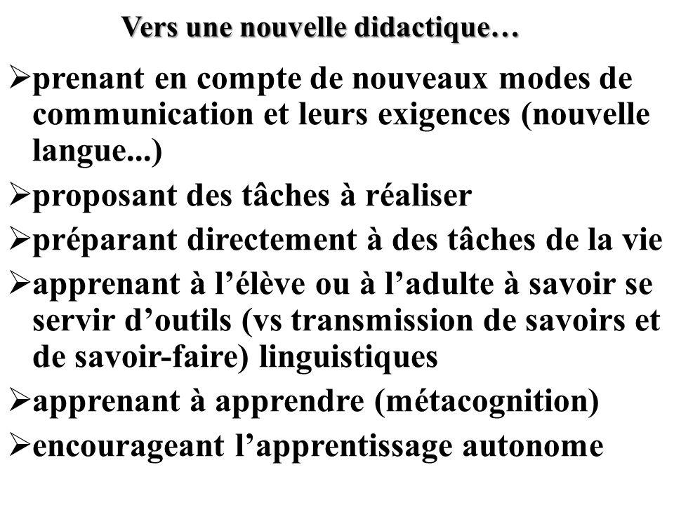 Vers une nouvelle didactique… prenant en compte de nouveaux modes de communication et leurs exigences (nouvelle langue...) proposant des tâches à réal