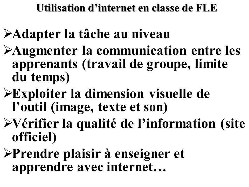 Utilisation dinternet en classe de FLE Adapter la tâche au niveau Augmenter la communication entre les apprenants (travail de groupe, limite du temps)