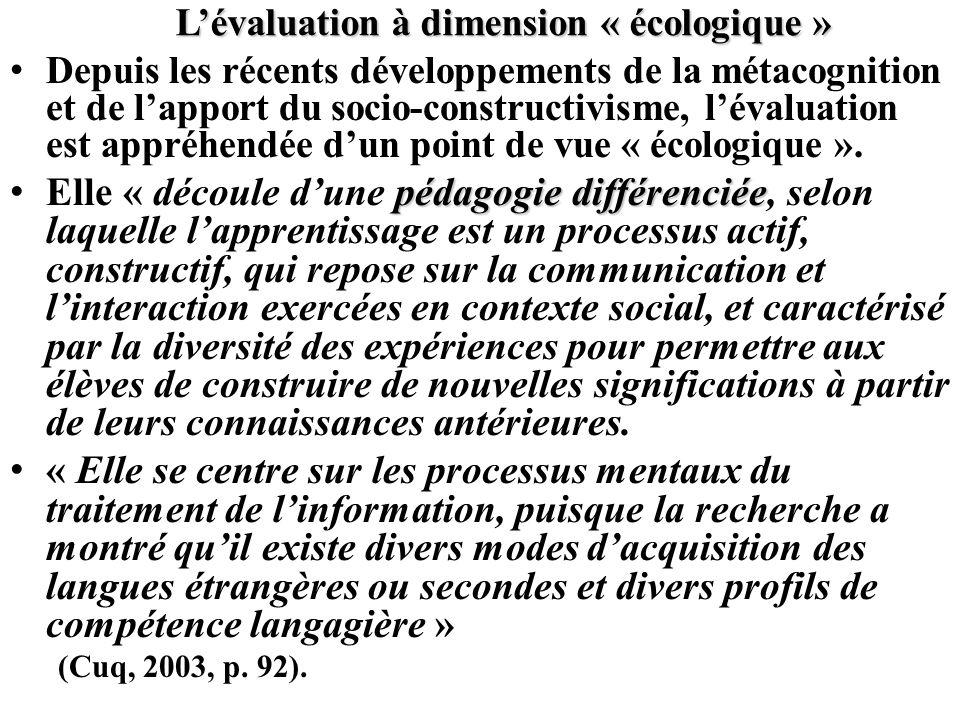 Lévaluation à dimension « écologique » Dans un contexte réel, lapprenant doit démontrer sa capacité à mettre en œuvre des savoirs, des savoir-faire et des attitudes nécessaires à une situation de communication.