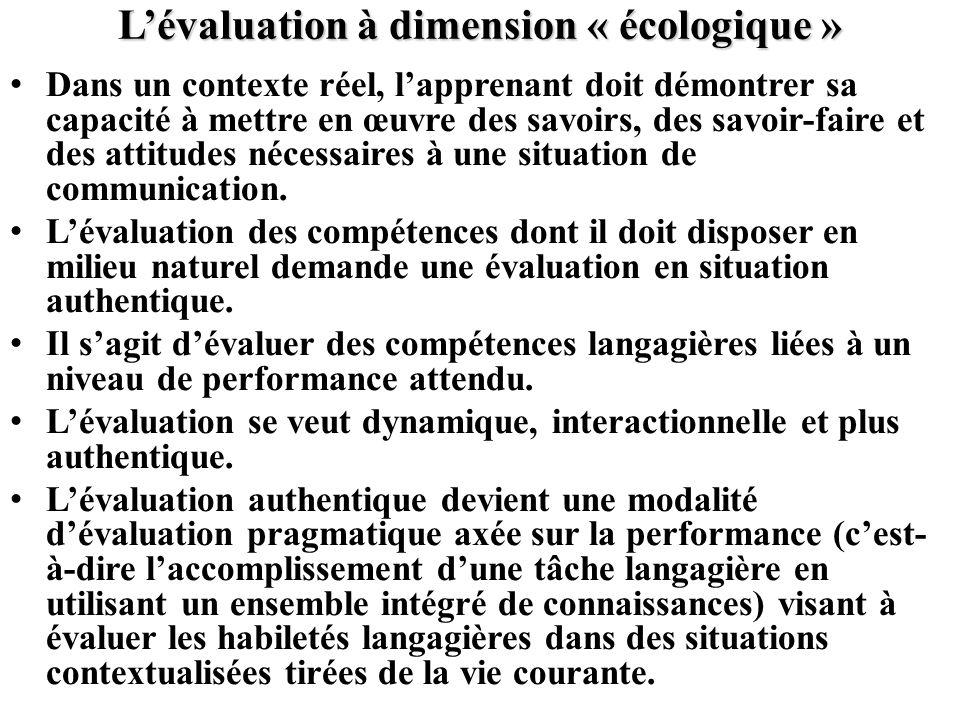 Lévaluation à dimension « écologique » Dans un contexte réel, lapprenant doit démontrer sa capacité à mettre en œuvre des savoirs, des savoir-faire et