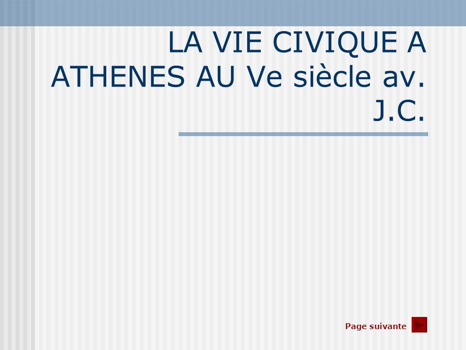 LA VIE CIVIQUE A ATHENES AU Ve siècle av. J.C. Page suivante