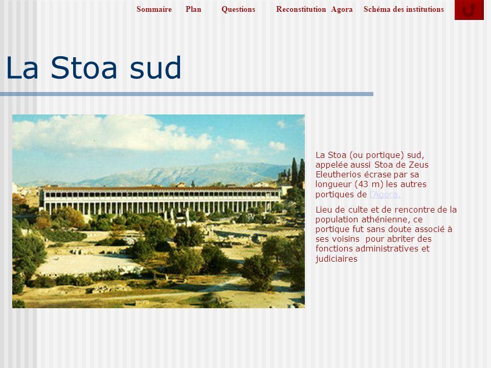 SommairePlanReconstitution AgoraSchéma des institutionsQuestions La Stoa sud La Stoa (ou portique) sud, appelée aussi Stoa de Zeus Eleutherios écrase par sa longueur (43 m) les autres portiques de lAgora.lAgora.