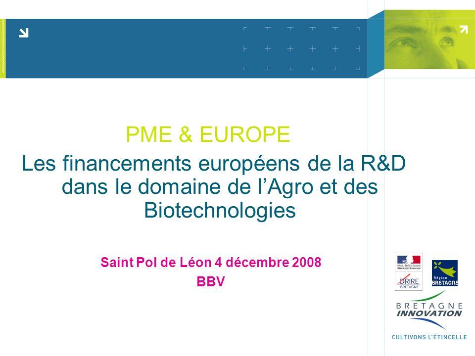 PME & EUROPE Les financements européens de la R&D dans le domaine de lAgro et des Biotechnologies Saint Pol de Léon 4 décembre 2008 BBV