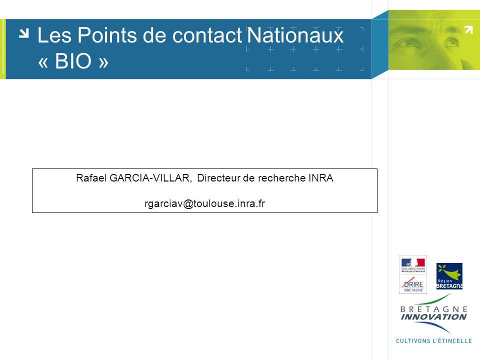 Les Points de contact Nationaux « BIO » Rafael GARCIA-VILLAR, Directeur de recherche INRA rgarciav@toulouse.inra.fr