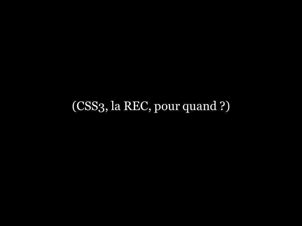 (CSS3, la REC, pour quand ?)
