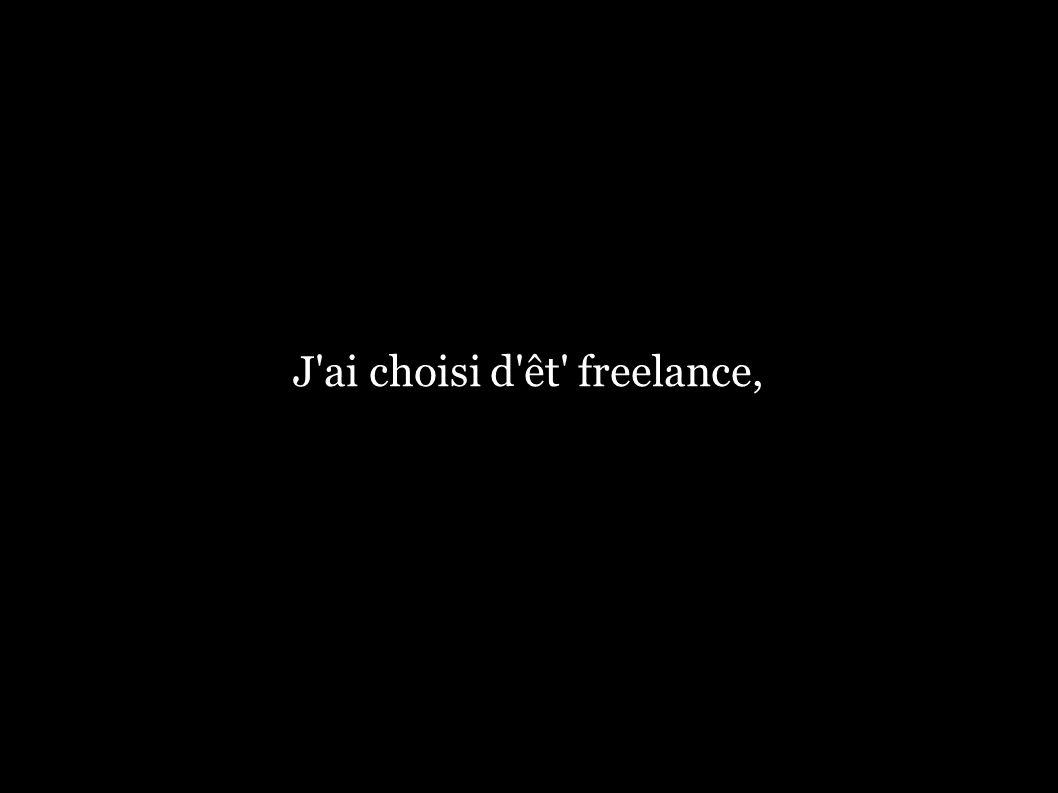 J'ai choisi d'êt' freelance,