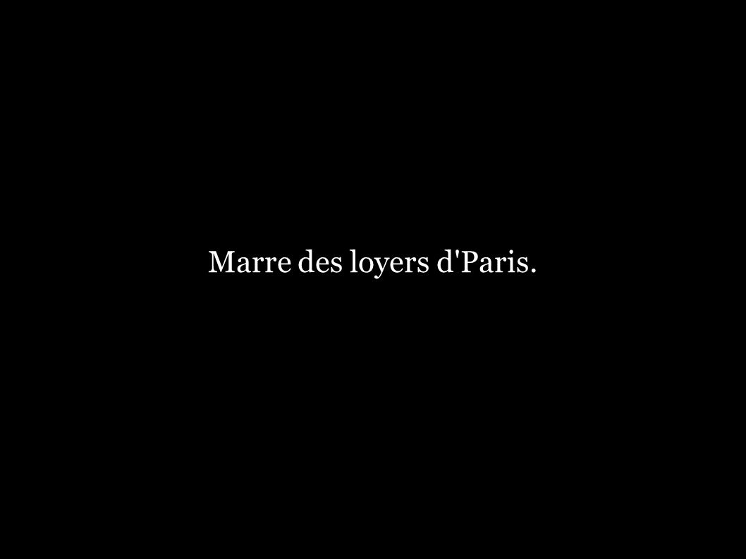 Marre des loyers d'Paris.