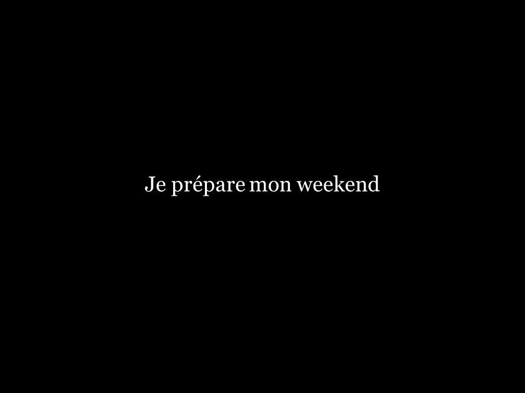 Je prépare mon weekend
