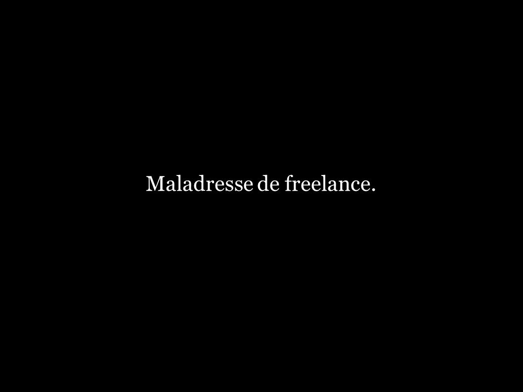 Maladresse de freelance.