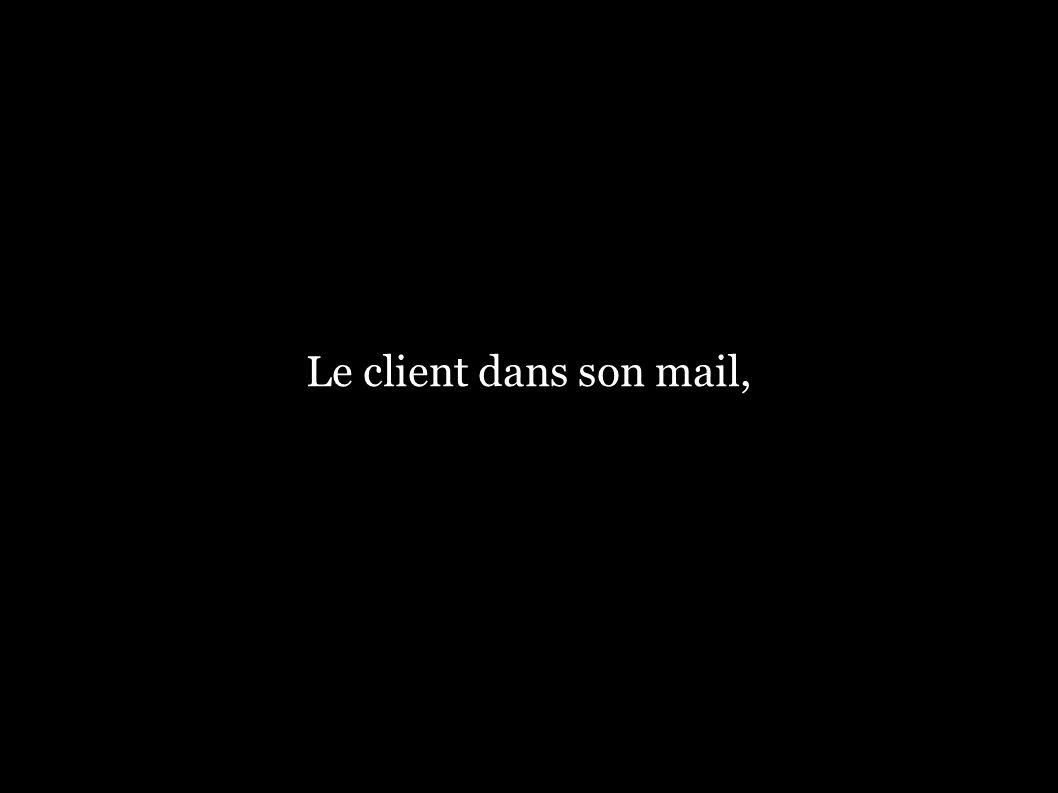 Le client dans son mail,