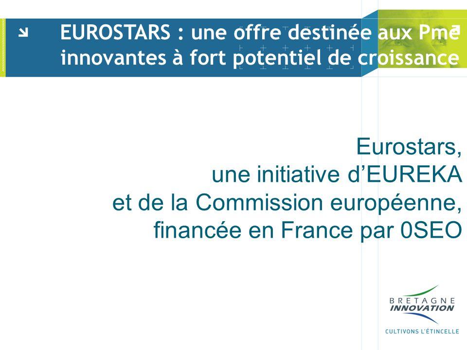 Eurostars, une initiative dEUREKA et de la Commission européenne, financée en France par 0SEO EUROSTARS : une offre destinée aux Pme innovantes à fort potentiel de croissance