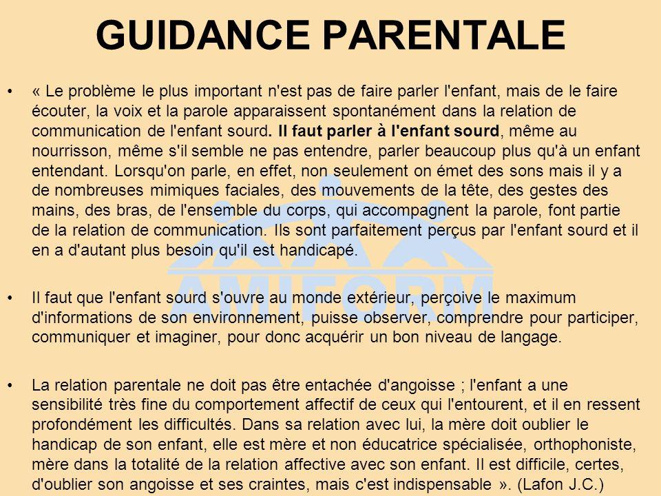 GUIDANCE PARENTALE « Le problème le plus important n'est pas de faire parler l'enfant, mais de le faire écouter, la voix et la parole apparaissent spo