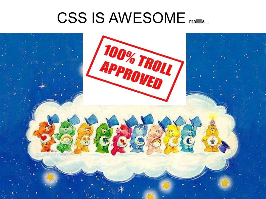 CSS IS AWESOME maiiiiiis...