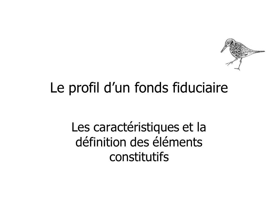 Le profil dun fonds fiduciaire Les caractéristiques et la définition des éléments constitutifs