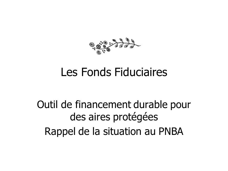 Les Fonds Fiduciaires Outil de financement durable pour des aires protégées Rappel de la situation au PNBA