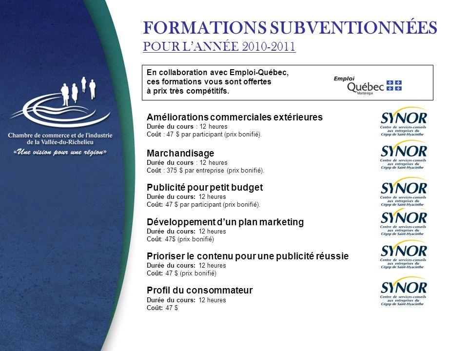 FORMATIONS SUBVENTIONNÉES POUR LANNÉE 2010-2011 En collaboration avec Emploi-Québec, ces formations vous sont offertes à prix très compétitifs.