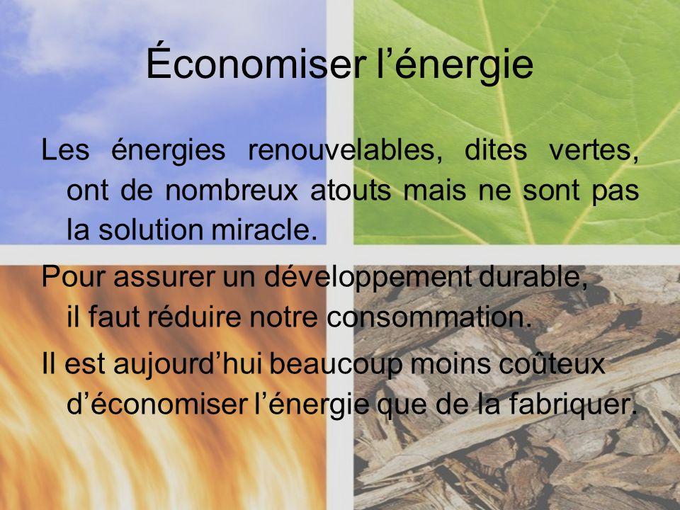 Économiser lénergie Les énergies renouvelables, dites vertes, ont de nombreux atouts mais ne sont pas la solution miracle. Pour assurer un développeme